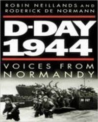 D-day 1944 .  Voices from Normandy ., Neillands Robin, Normann (De) Roderick