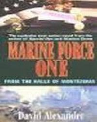 Marine Force One . From The Halls Of Montezuma ., Alexander David